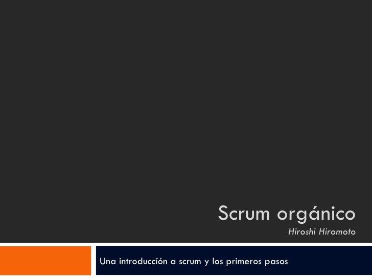 Scrum orgánico Hiroshi Hiromoto Una introduccíón a scrum y los primeros pasos