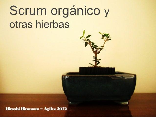 Scrum orgánico y otras hierbasHiroshi Hiromoto – Agiles 2012