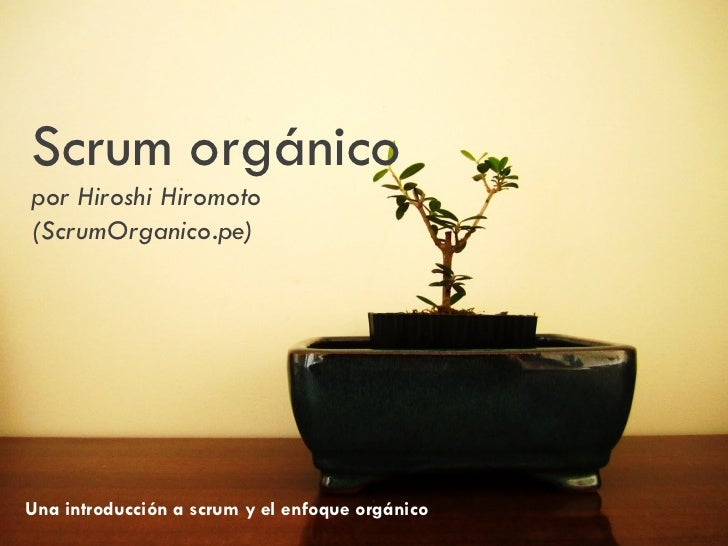 Scrum orgánicopor Hiroshi Hiromoto(ScrumOrganico.pe)Una introducción a scrum y el enfoque orgánico