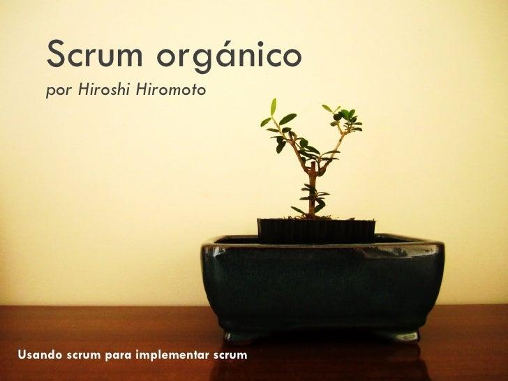 Scrum orgánico    por Hiroshi HiromotoUsando scrum para implementar scrum