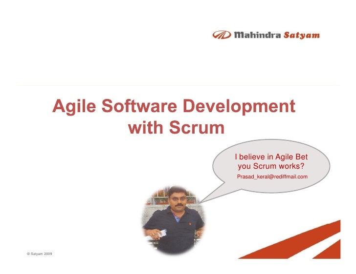 I believe in Agile Bet                  you Scrum works?                 Prasad_keral@rediffmail.com     © Satyam 2009
