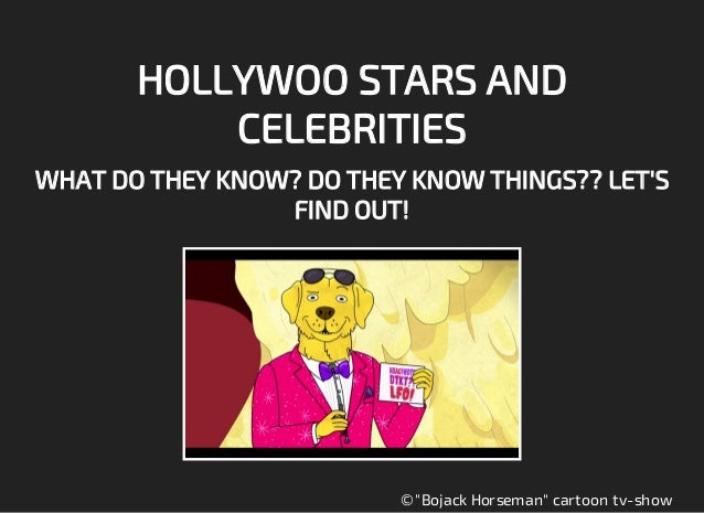 """HOLLYWOO STARS AND CELEBRITIES WHAT DO THEY KNOW? DO THEY KNOW THINGS?? LET'S FIND OUT! © """"Bojack Horseman"""" cartoon tv-show"""