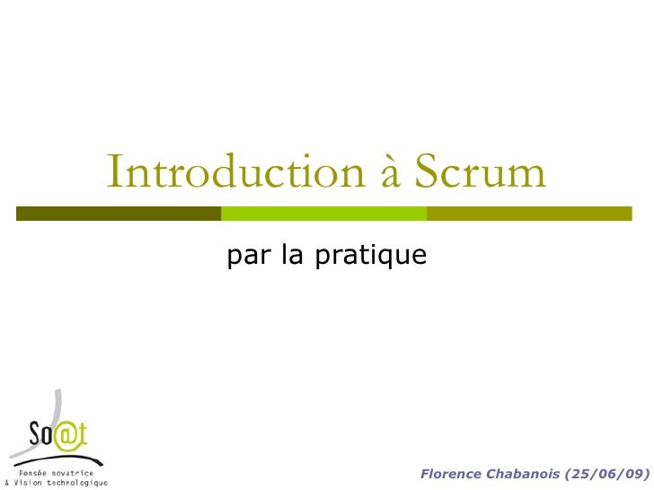 Introduction à Scrum par la pratique Florence Chabanois (25/06/09)
