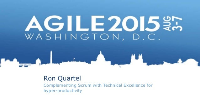 Ron Quartel Complementing Scrum with Technical Excellence for hyper-productivity