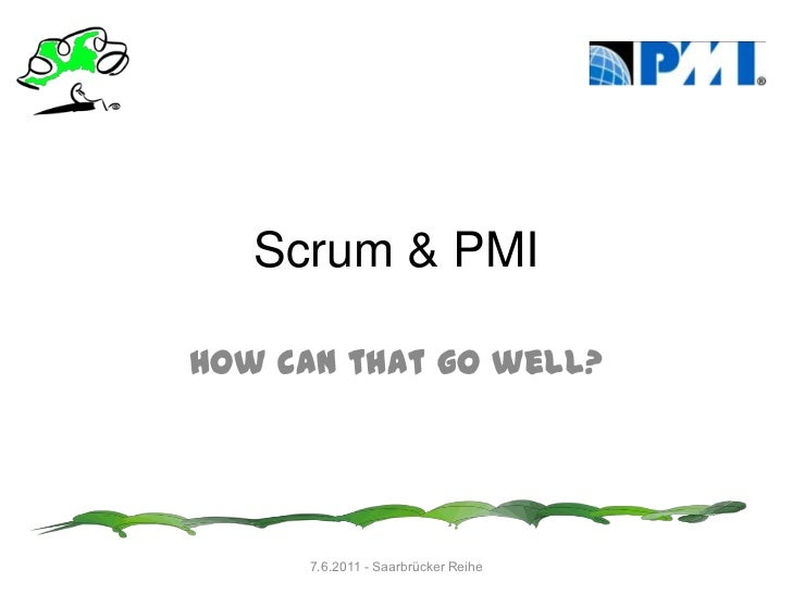 Scrum & PMI<br />How can that go well?<br />7.6.2011 - Saarbrücker Reihe<br />