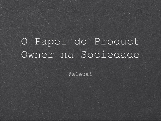O Papel do ProductOwner na Sociedade@aleuai