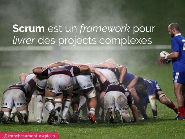 Scrum est un framework pour livrer des projects complexes @jennybeaumont #wptech