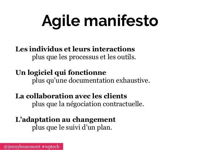 Agile manifesto Les individus et leurs interactions plus que les processus et les outils. Un logiciel qui fonctionne  plu...