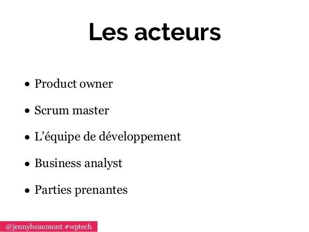 Les acteurs • Product owner • Scrum master • L'équipe de développement • Business analyst • Parties prenantes @jennybeaumo...