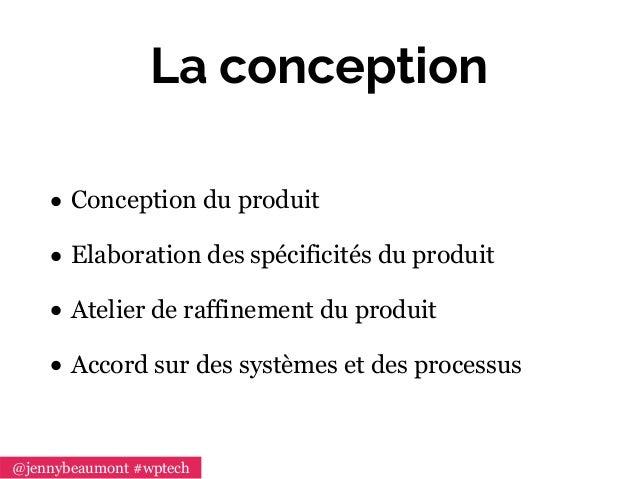La conception • Conception du produit • Elaboration des spécificités du produit • Atelier de raffinement du produit • Acco...