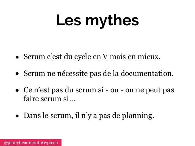 Les mythes • Scrum c'est du cycle en V mais en mieux. • Scrum ne nécessite pas de la documentation. • Ce n'est pas du scru...