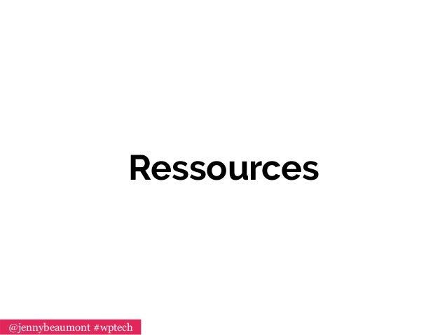 Ressources @jennybeaumont #wptech