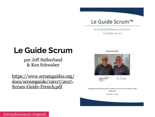 Le Guide Scrum par Jeff Sutherland  & Ken Schwaber https://www.scrumguides.org/ docs/scrumguide/v2017/2017- Scrum-Guide-F...