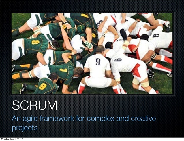 SCRUM         An agile framework for complex and creative         projectsMonday, March 11, 13