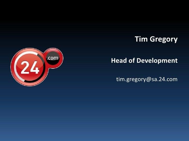 Tim Gregory<br />Head of Development<br />tim.gregory@sa.24.com<br />