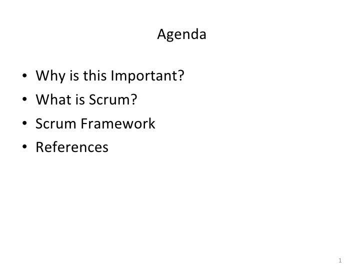 Agenda <ul><li>Why is this Important? </li></ul><ul><li>What is Scrum? </li></ul><ul><li>Scrum Framework </li></ul><ul><li...