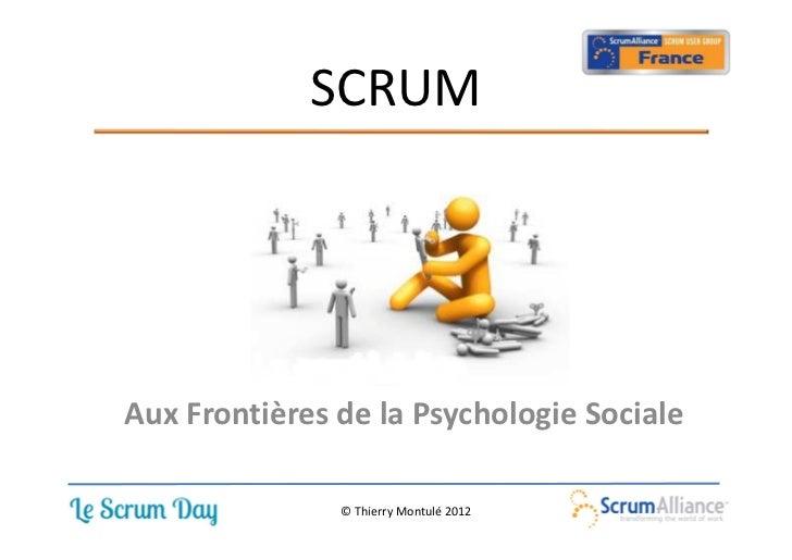 SCRUMAux Frontières de la Psychologie Sociale               © Thierry Montulé 2012