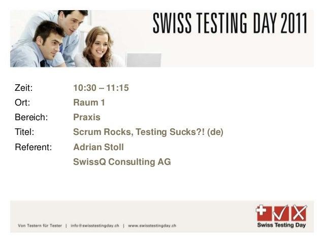 10:30 – 11:15 Raum 1 Praxis Scrum Rocks, Testing Sucks?! (de) Adrian Stoll SwissQ Consulting AG Zeit: Ort: Bereich: Titel:...