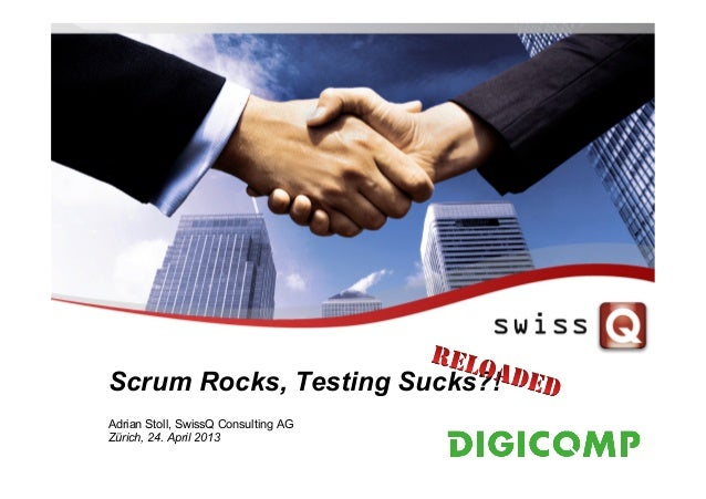 Scrum Rocks, Testing Sucks?!Adrian Stoll, SwissQ Consulting AGZürich, 24. April 2013