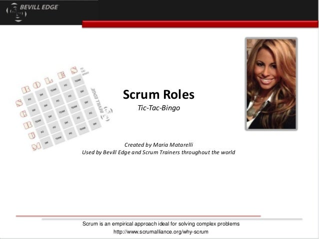 Scrum Roles Tic-Tac-Bingo Created by Maria Matarelli Used by Bevill Edge and Scrum Trainers throughout the world Scrum is ...