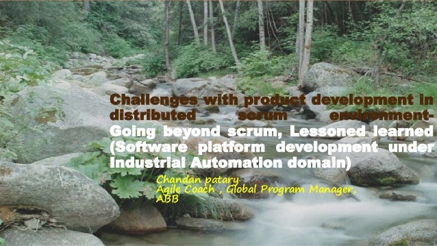 Challenges with product development in distributed scrum environment- Going beyond scrum, Lessoned learned (Software platf...