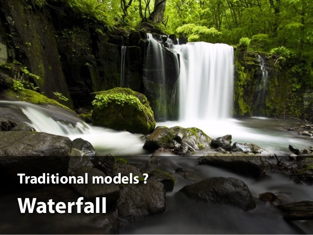 Traditional models ? Waterfall