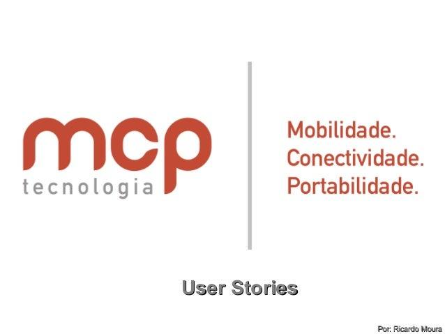 User StoriesUser Stories Por: Ricardo MouraPor: Ricardo Moura