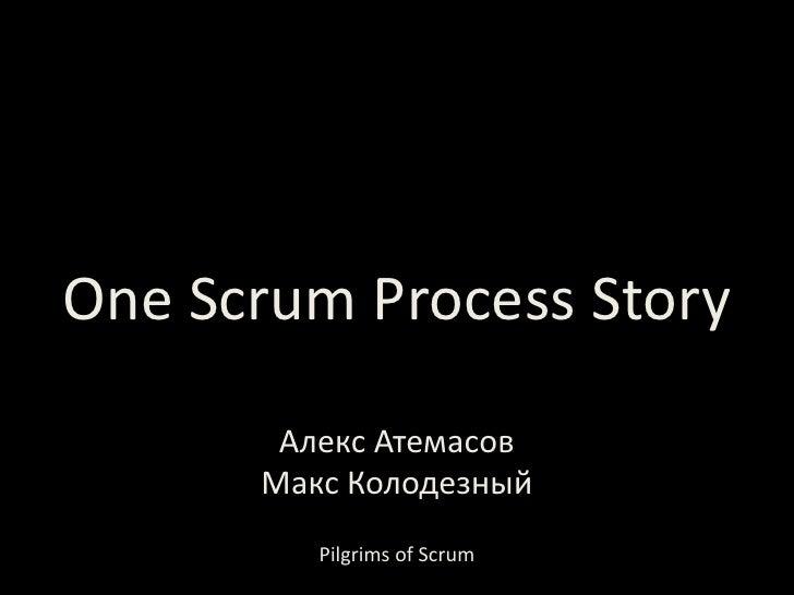 One Scrum Process Story<br />Алекс Атемасов<br />Макс Колодезный<br />Pilgrims of Scrum<br />