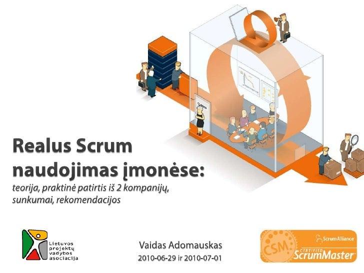 Realus Scrum naudojimas įmonėse: teorija, praktinė patirtis iš 2 kompanijų, sunkumai, rekomendacijos<br />VaidasAdomauskas...