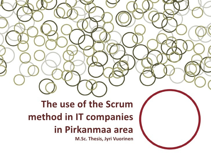 The use of the Scrummethod in IT companies     in Pirkanmaa area         M.Sc. Thesis, Jyri Vuorinen