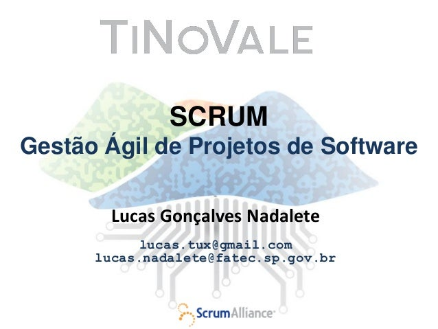 SCRUMGestão Ágil de Projetos de Software        Lucas Gonçalves Nadalete            lucas.tux@gmail.com      lucas.nadalet...