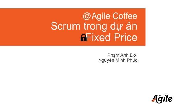 @Agile Coffee Scrum trong dự án Fixed Price Phạm Anh Đới Nguyễn Minh Phúc