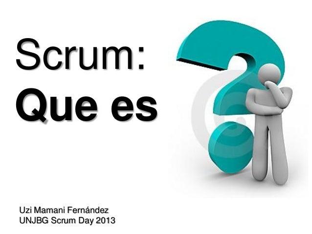 Scrum: Que es Uzi Mamani Fernández UNJBG Scrum Day 2013