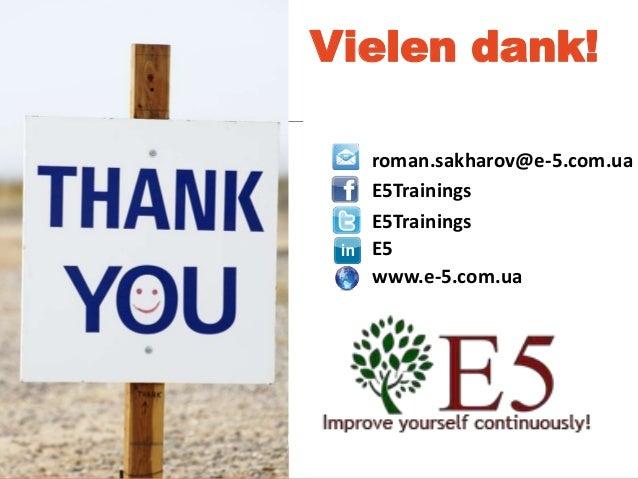 Improve yourself continuously! Vielen dank! roman.sakharov@e-5.com.ua E5Trainings E5Trainings E5 www.e-5.com.ua