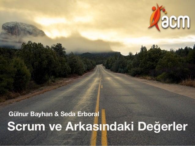 Scrum ve Arkasındaki Değerler Gülnur Bayhan & Seda Erboral