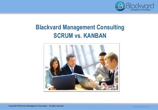 Blackvard Management Consulting SCRUM vs. KANBAN Copyright © Blackvard Management Consulting – All rights reserved www.bla...