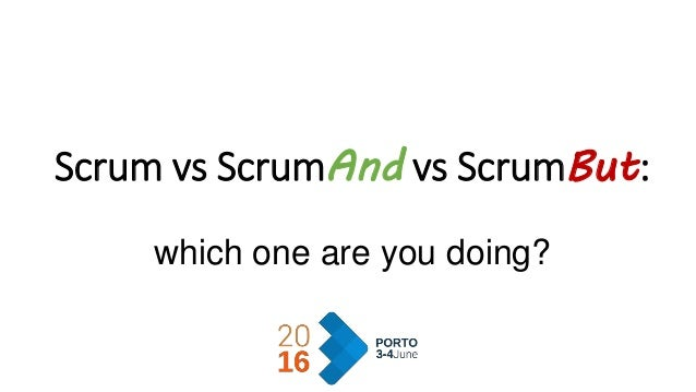 Scrum vs ScrumAnd vs ScrumBut: which one are you doing?