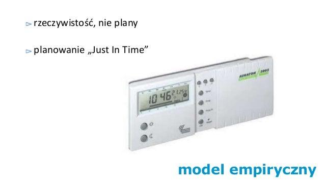 """model empiryczny rzeczywistość, nie plany planowanie """"Just In Time"""""""
