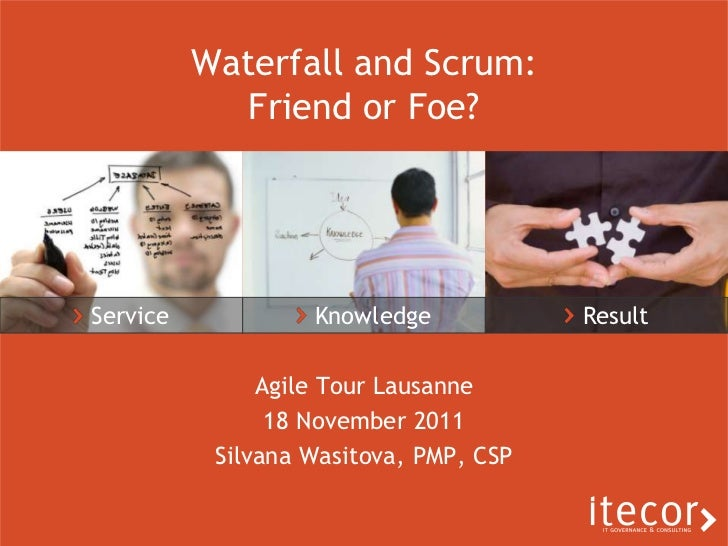Waterfall and Scrum:             Friend or Foe?Service            Knowledge            Result               Agile Tour Lau...