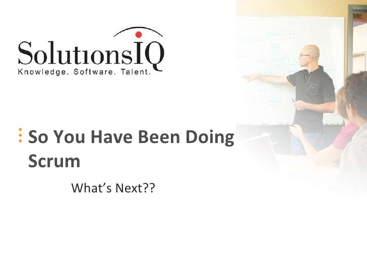 So You Have Been Doing Scrum     What's Next??