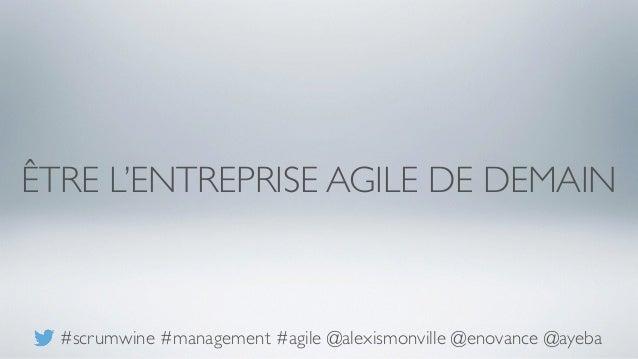 ÊTRE L'ENTREPRISE AGILE DE DEMAIN #scrumwine #management #agile @alexismonville @enovance @ayeba