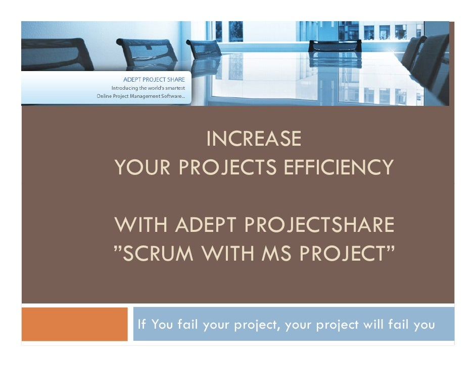 "INCREASE YOUR PROJECTS EFFICIENCY  WITH ADEPT PROJECTSHARE ""SCRUM WITH MS PROJECT""    If You fail your project, your proje..."