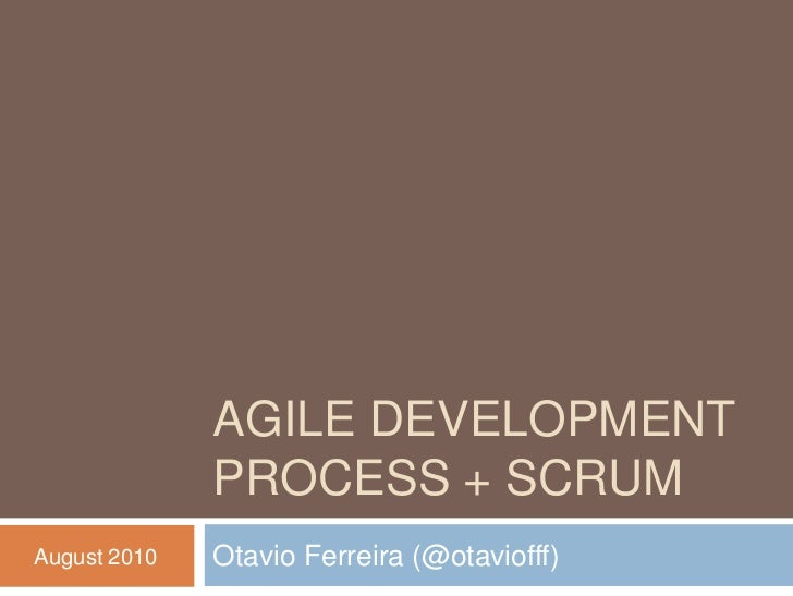 AGILE DEVELOPMENT              PROCESS + SCRUMAugust 2010   Otavio Ferreira (@otaviofff)