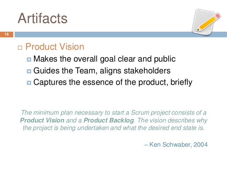 Artifacts18        Product Vision          Makes the overall goal clear and public          Guides the Team, aligns sta...