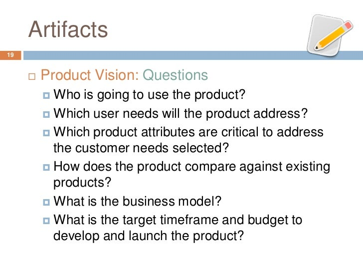 Artifacts19        Product Vision: Questions          Who is going to use the product?          Which user needs will t...