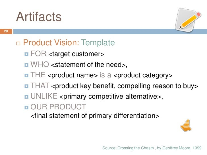 Artifacts20        Product Vision: Template          FOR <target customer>          WHO <statement of the need>,       ...