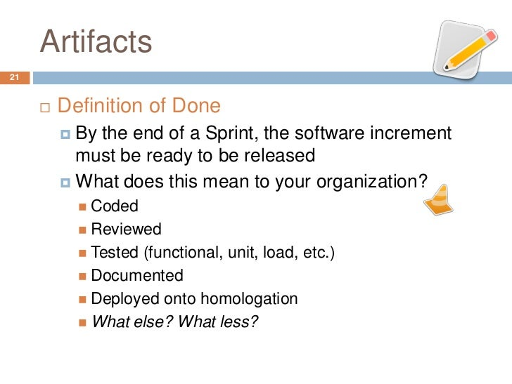 Artifacts21        Definition of Done          By the end of a Sprint, the software increment           must be ready to...