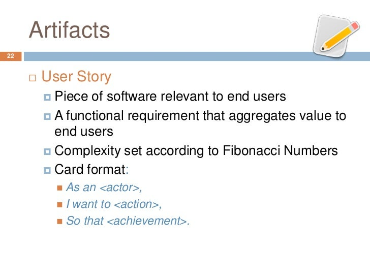 Artifacts22        User Story          Piece of software relevant to end users          A functional requirement that a...