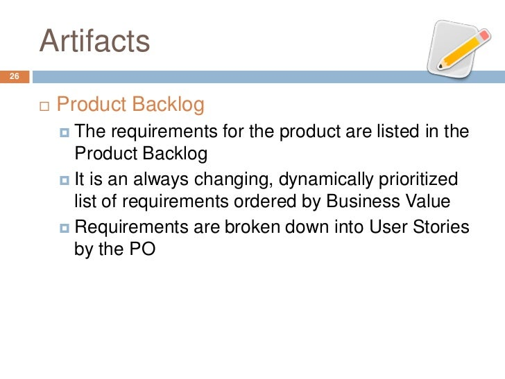 Artifacts26        Product Backlog          The requirements for the product are listed in the           Product Backlog...