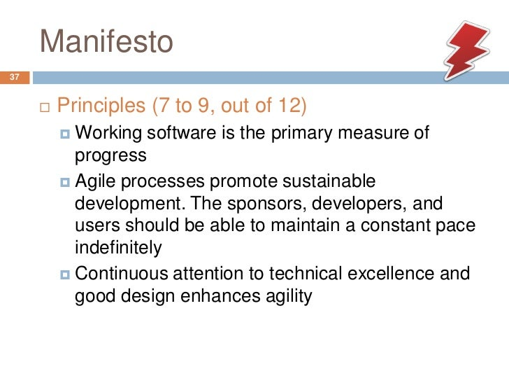 Manifesto37        Principles (7 to 9, out of 12)          Working software is the primary measure of           progress...